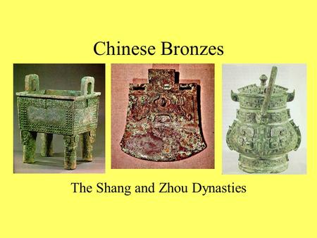 Chinese Bronzes The Shang and Zhou Dynasties. Quick Write What are some of the purposes of art?