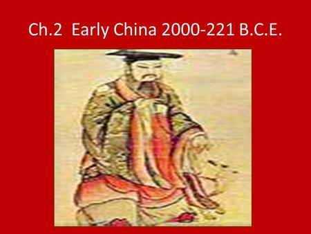 Ch.2 Early China 2000-221 B.C.E.. Main IdeaDetailsNotemaking Geography and Resources China developed isolated from other regions because of its geography.