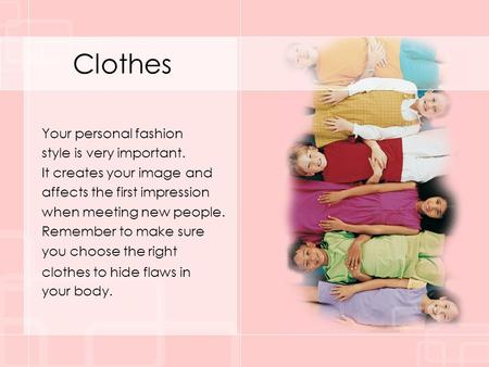 Clothes Your personal fashion style is very important. It creates your image and affects the first impression when meeting new people. Remember to make.