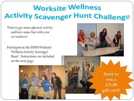 Want to get more physical activity and have some fun with your co-workers? Participate in the DHSS Worksite Wellness Activity Scavenger Hunt! Instructions.