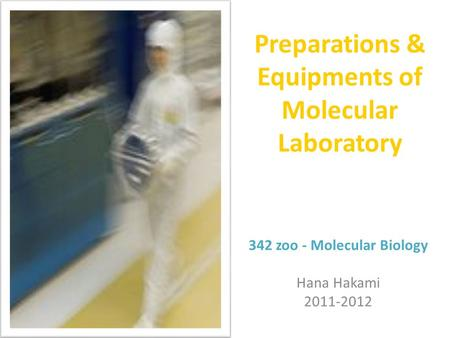 Preparations & Equipments of Molecular Laboratory 342 zoo - Molecular Biology Hana Hakami 2011-2012.