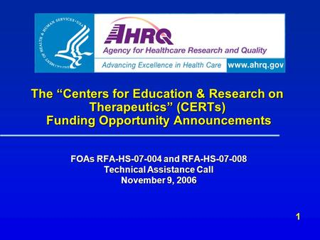 "The ""Centers for Education & Research on Therapeutics"" (CERTs) Funding Opportunity Announcements FOAs RFA-HS-07-004 and RFA-HS-07-008 Technical Assistance."