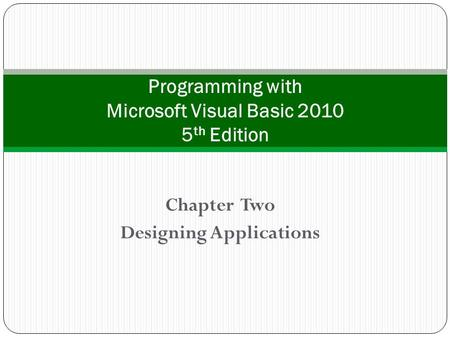 Chapter Two Designing Applications Programming with Microsoft Visual Basic 2010 5 th Edition.
