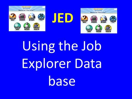 JED Using the Job Explorer Data base. JED The Job explorer Database (JED) is a brilliant way to find about jobs. You can access it free via the college.