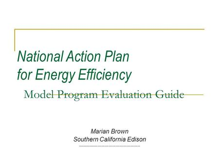 National Action Plan for Energy Efficiency Model Program Evaluation Guide Marian Brown Southern California Edison ---------------------------------------------------