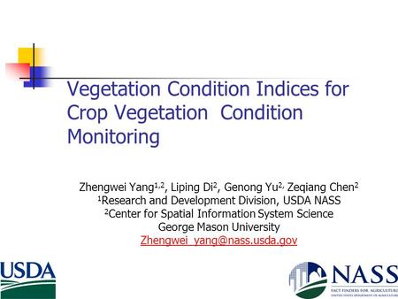 Vegetation Condition Indices for Crop Vegetation Condition Monitoring Zhengwei Yang 1,2, Liping Di 2, Genong Yu 2, Zeqiang Chen 2 1 Research and Development.