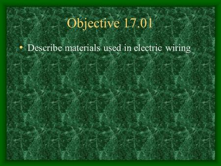 Objective 17.01 Describe materials used in electric wiring.