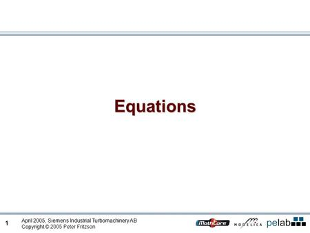 1 April 2005, Siemens Industrial Turbomachinery AB Copyright © Copyright © 2005 Peter Fritzson Equations.