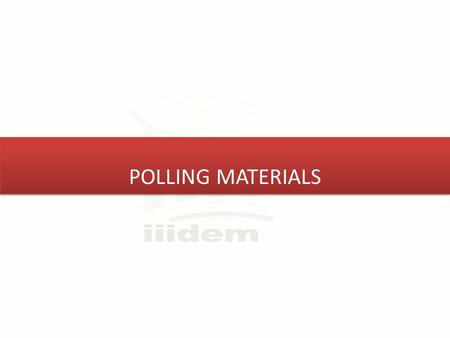 POLLING MATERIALS. Collection of Polling Material Learning Module for Presiding Officer2 11/1/2015.