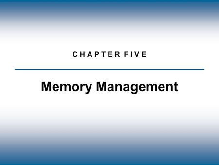 Copyright © The McGraw-Hill Companies, Inc. Permission required for reproduction or display. C H A P T E R F I V E Memory Management.