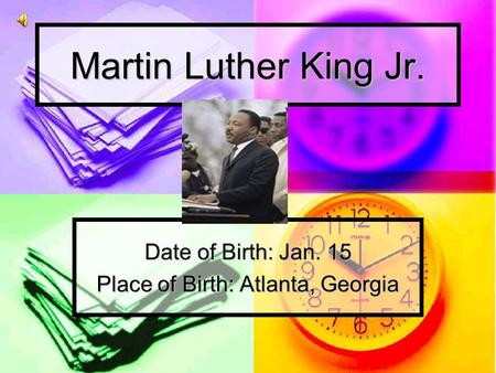 Martin Luther King Jr. Date of Birth: Jan. 15 Place of Birth: Atlanta, Georgia Insert Picture Here.