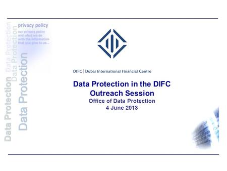 Data Protection in the DIFC Outreach Session Office of Data Protection 4 June 2013 Data Protection.