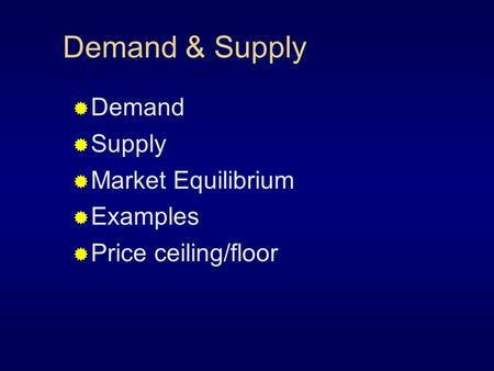 Demand & Supply  Demand  Supply  Market Equilibrium  Examples  Price ceiling/floor.