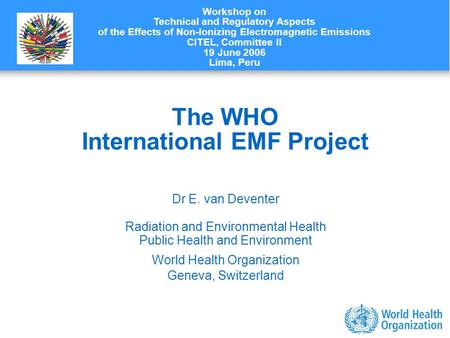 Characterizing evidence in EMF risk assessment, Berlin, 4-5 May 2006 The WHO International EMF Project Dr E. van Deventer Radiation and Environmental Health.