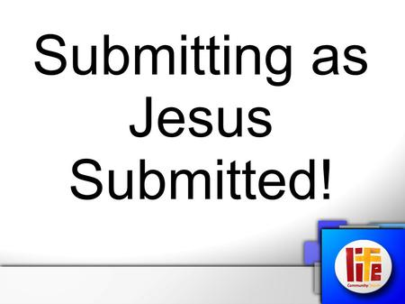 "Submitting as Jesus Submitted!. Luke 2:51 ""Then He went down with them and came to Nazareth, and was subject to them, but His mother kept all these things."