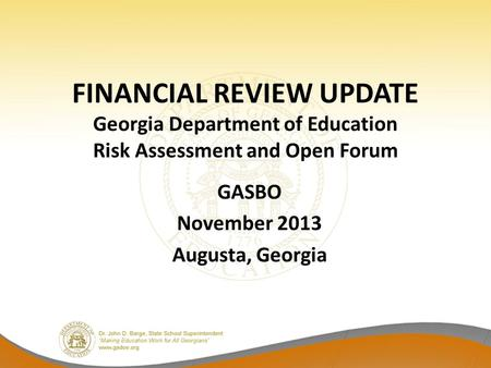 FINANCIAL REVIEW UPDATE Georgia Department of Education Risk Assessment and Open Forum GASBO November 2013 Augusta, Georgia.