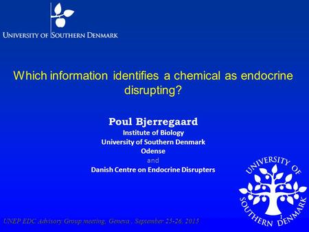 Which information identifies a chemical as endocrine disrupting? Poul Bjerregaard Institute of Biology University of Southern Denmark Odense and Danish.