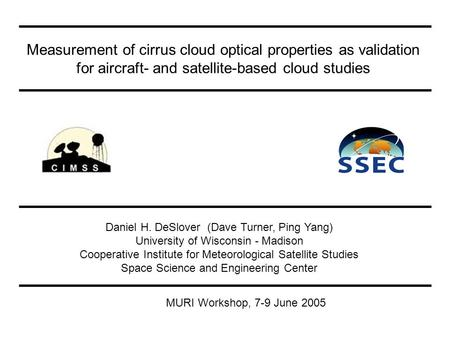 Measurement of cirrus cloud optical properties as validation for aircraft- and satellite-based cloud studies Daniel H. DeSlover (Dave Turner, Ping Yang)
