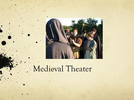 Medieval Theater. 3 types Miracle plays Mystery plays Morality plays.