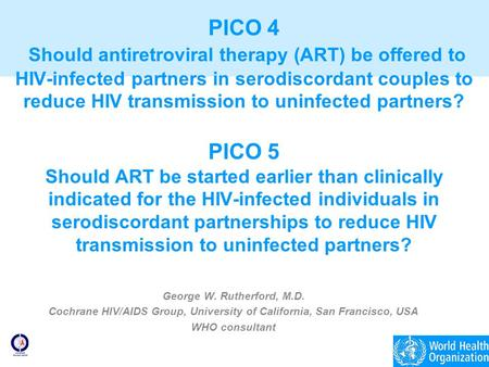 PICO 4 Should antiretroviral therapy (ART) be offered to HIV-infected partners in serodiscordant couples to reduce HIV transmission to uninfected partners?