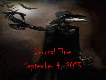 Journal Time September 4, 2013. Journal 1.Should outsiders go into areas where this virus is active? 2.What responsibility do Americans and other countries.