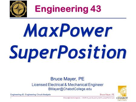 ENGR-43_Lec-02c_Sp12_MaxPwr_SuperPosition.pptx 1 Bruce Mayer, PE Engineering-43: Engineering Circuit Analysis Bruce Mayer, PE.