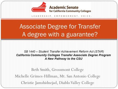 Beth Smith, Grossmont College Michelle Grimes-Hillman, Mt. San Antonio College Christie Jamshidnejad, Diablo Valley College Associate Degree for Transfer.
