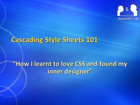 "Daveandal.net Cascading Style Sheets 101 ""How I learnt to love CSS and found my inner designer"""