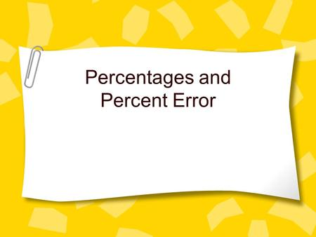 Percentages and Percent Error. Calculating Percents Puts everything on a basis of 100. Percent (%) = # of items of interest x 100 total number of items.