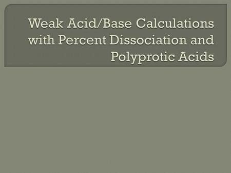  Acetic Acid (HC 2 H 3 O 2 ) has 0.767% dissociation in a 0.300M solution at 25°C. Find the Ka for acetic acid at 25°C and the solution's pH.
