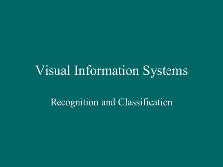 Visual Information Systems Recognition and Classification.