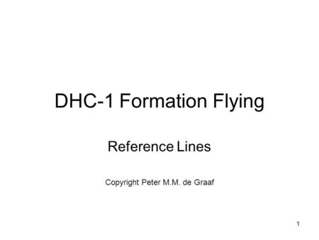 1 DHC-1 Formation Flying Reference Lines Copyright Peter M.M. de Graaf.