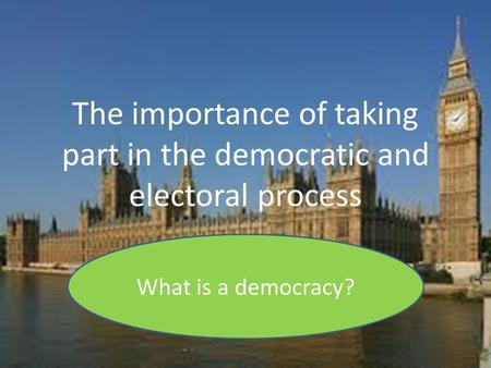 The importance of taking part in the democratic and electoral process