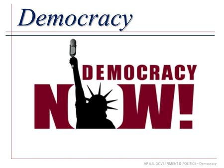 AP U.S. GOVERNMENT & POLITICS – Democracy Democracy.