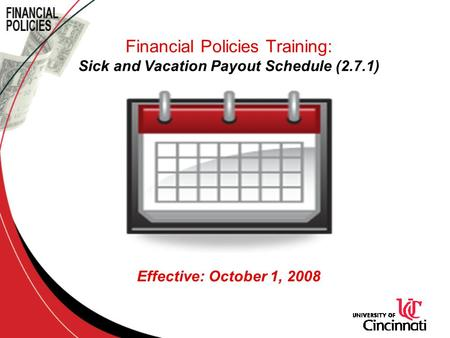 Financial Policies Training: Sick and Vacation Payout Schedule (2.7.1) Effective: October 1, 2008.