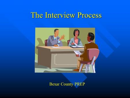 The Interview Process Bexar County PREP. The Art of the Interview.
