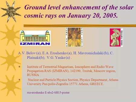 Ground level enhancement of the solar cosmic rays on January 20, 2005. A.V. Belov (a), E.A. Eroshenko (a), H. Mavromichalaki (b), C. Plainaki(b), V.G.