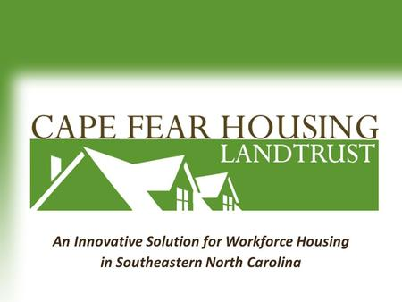 An Innovative Solution for Workforce Housing in Southeastern North Carolina.