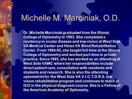 Michelle M. Marciniak, O.D. Dr. Michelle Marciniak graduated from the Illinois College of Optometry in 1993. She completed a residency in ocular disease.