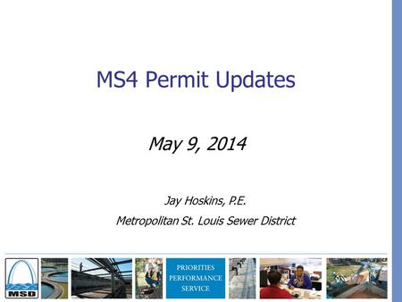 MS4 Permit Updates May 9, 2014 Jay Hoskins, P.E. Metropolitan St. Louis Sewer District.