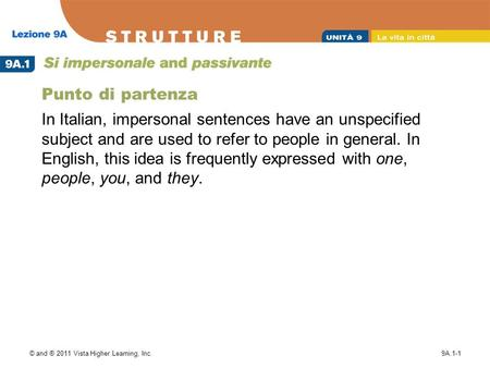 © and ® 2011 Vista Higher Learning, Inc.9A.1-1 Punto di partenza In Italian, impersonal sentences have an unspecified subject and are used to refer to.