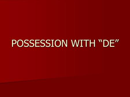 "POSSESSION WITH ""DE"". The word ""DE"" has 2 meanings: 1.2. OF FROM To know the difference, you must understand the context of the sentence. From: Of: Yo."