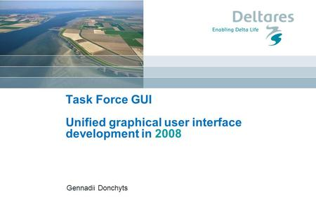 Datum Gennadii Donchyts Task Force GUI Unified graphical user interface development in 2008.