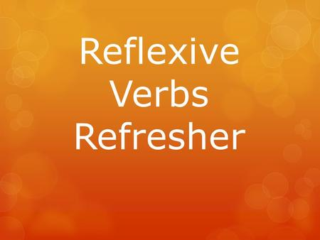 Reflexive Verbs Refresher. Definition of reflexive verbs  A verb is reflexive when the subject (the performer of the action) and the object (the receiver.