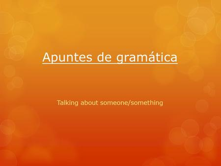 Apuntes de gramática Talking about someone/something.