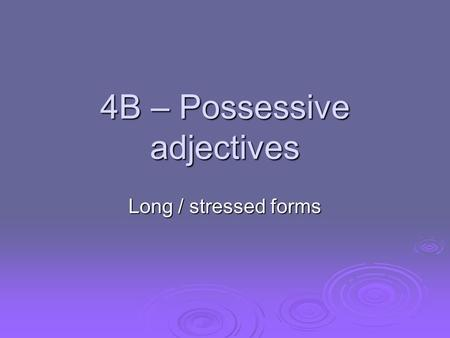 4B – Possessive adjectives Long / stressed forms.
