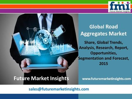 Road Aggregates Market by Region 2015-2025: North America, APEJ, Japan, Eastern Europe, Asia Pacific and Latin America