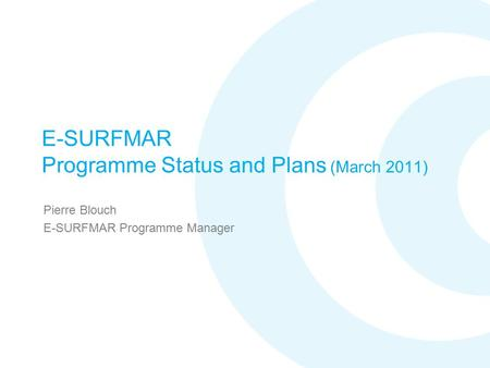 E-SURFMAR Programme Status and Plans (March 2011) Pierre Blouch E-SURFMAR Programme Manager.