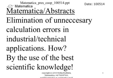 Copyright (c) 2010 Stefan Rudbäck, Matematica,+46 708387910, matematica.se sid 1 Date: 100514 Matematica/Abstracts Elimination of unneccesary.