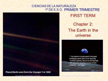 CIENCIAS DE LA NATURALEZA 1º DE E.S.O. PRIMER TRIMESTRE FIRST TERM Chapter 2: The Earth in the universe
